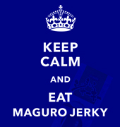keep calm and eat Maguro-jerky!